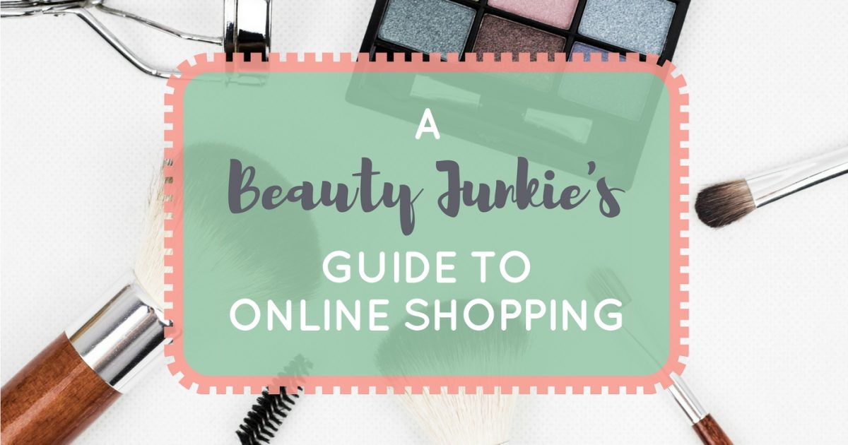 A Beauty Junkie's Guide to Online Shopping
