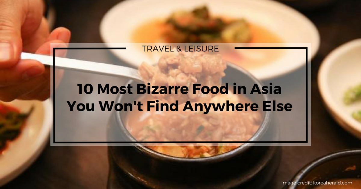 10 Most Bizarre Food in Asia You Won't Find Anywhere Else