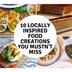 10 Locally-Inspired Food Creations You Mustn't Miss!