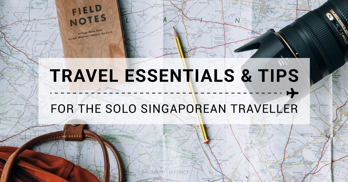 Travel Essentials & Tips for the Solo Singaporean Traveller