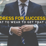 Dress For Success – What to Wear to the Interview of Your Dream Job!
