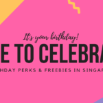30 Birthday Perks & Freebies for Your Birthday Celebration in Singapore 2020